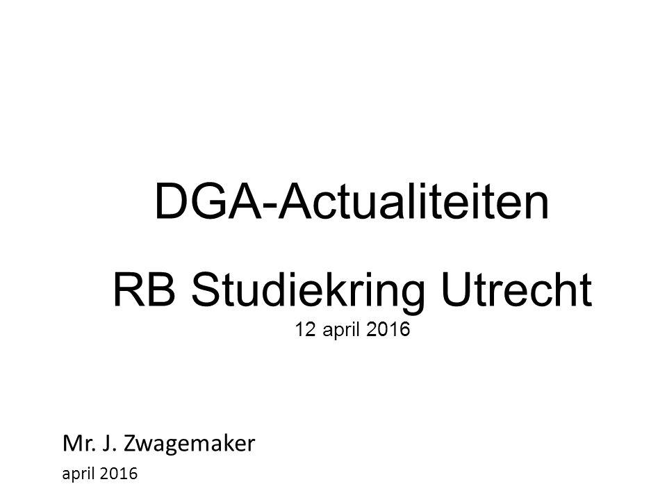 DGA-Actualiteiten RB Studiekring Utrecht 12 april 2016