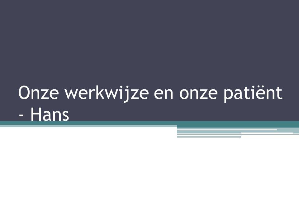 Onze werkwijze en onze patiënt - Hans