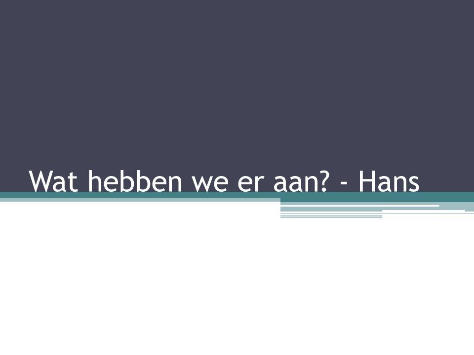 Wat hebben we er aan - Hans