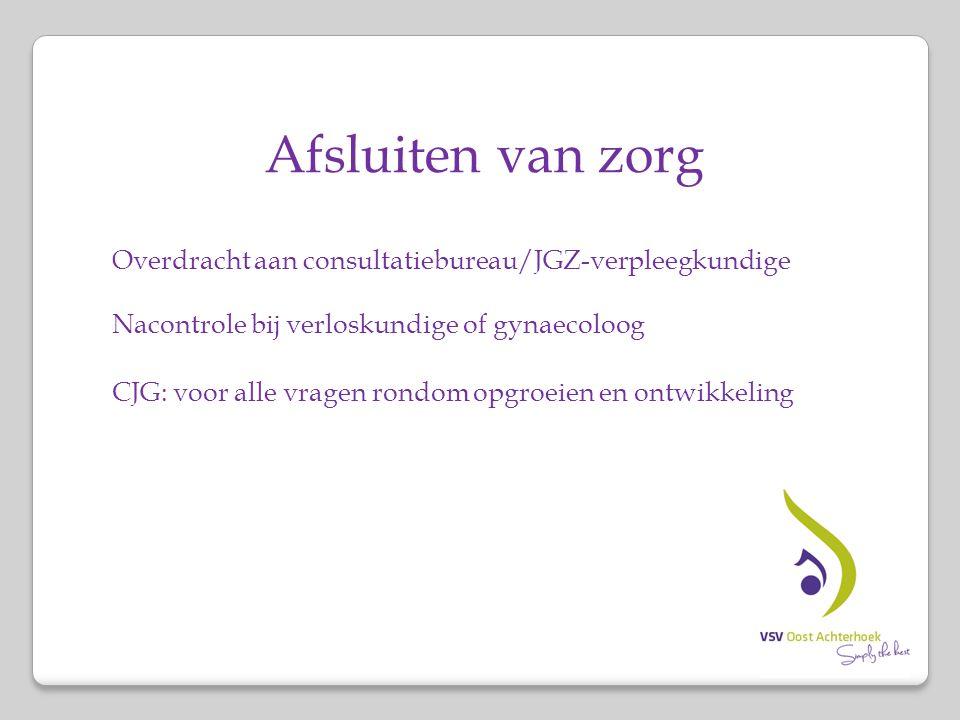 Afsluiten van zorg Overdracht aan consultatiebureau/JGZ-verpleegkundige. Nacontrole bij verloskundige of gynaecoloog.