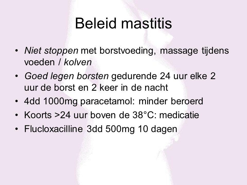 Beleid mastitis Niet stoppen met borstvoeding, massage tijdens voeden / kolven.