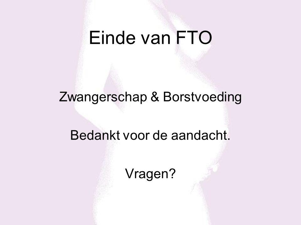Einde van FTO Zwangerschap & Borstvoeding Bedankt voor de aandacht.