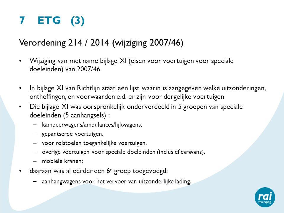 7 ETG (3) Verordening 214 / 2014 (wijziging 2007/46)