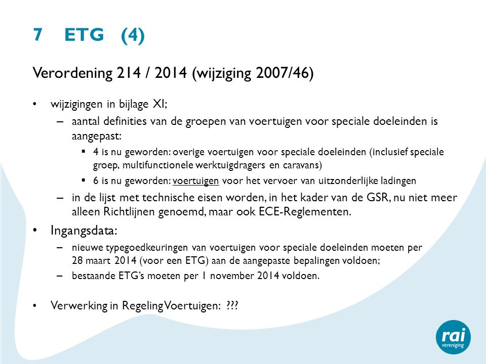 7 ETG (4) Verordening 214 / 2014 (wijziging 2007/46) Ingangsdata: