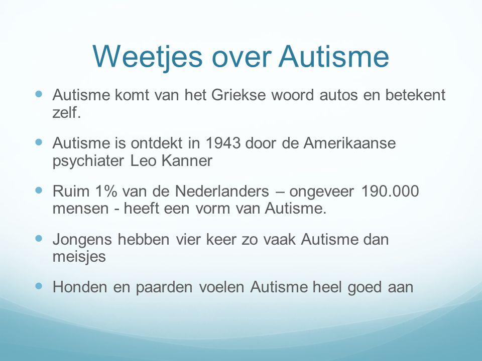 Weetjes over Autisme Autisme komt van het Griekse woord autos en betekent zelf.