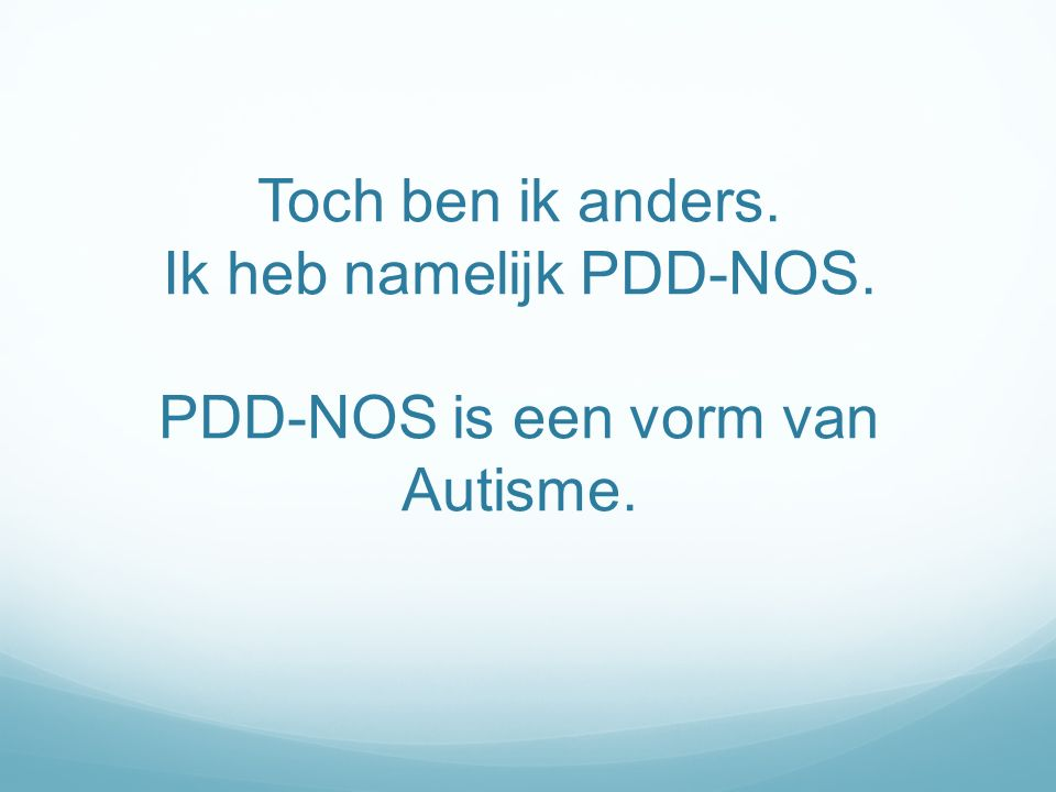 Toch ben ik anders. Ik heb namelijk PDD-NOS