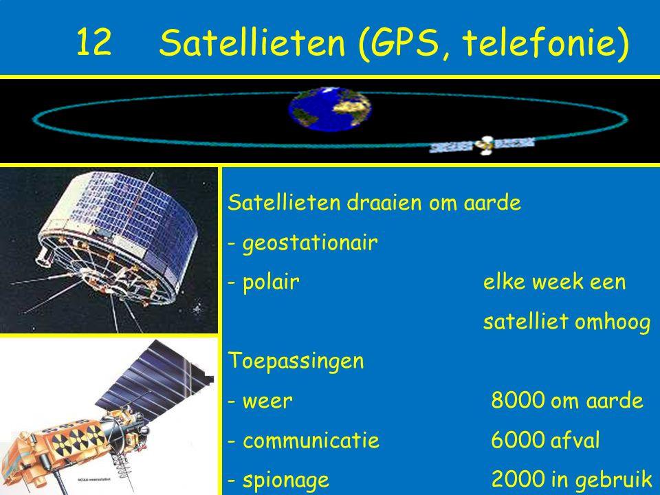 12 Satellieten (GPS, telefonie)