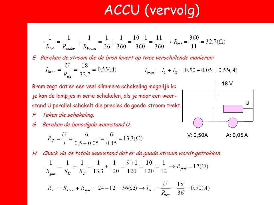 ACCU (vervolg) E Bereken de stroom die de bron levert op twee verschillende manieren: Bram zegt dat er een veel slimmere schakeling mogelijk is: