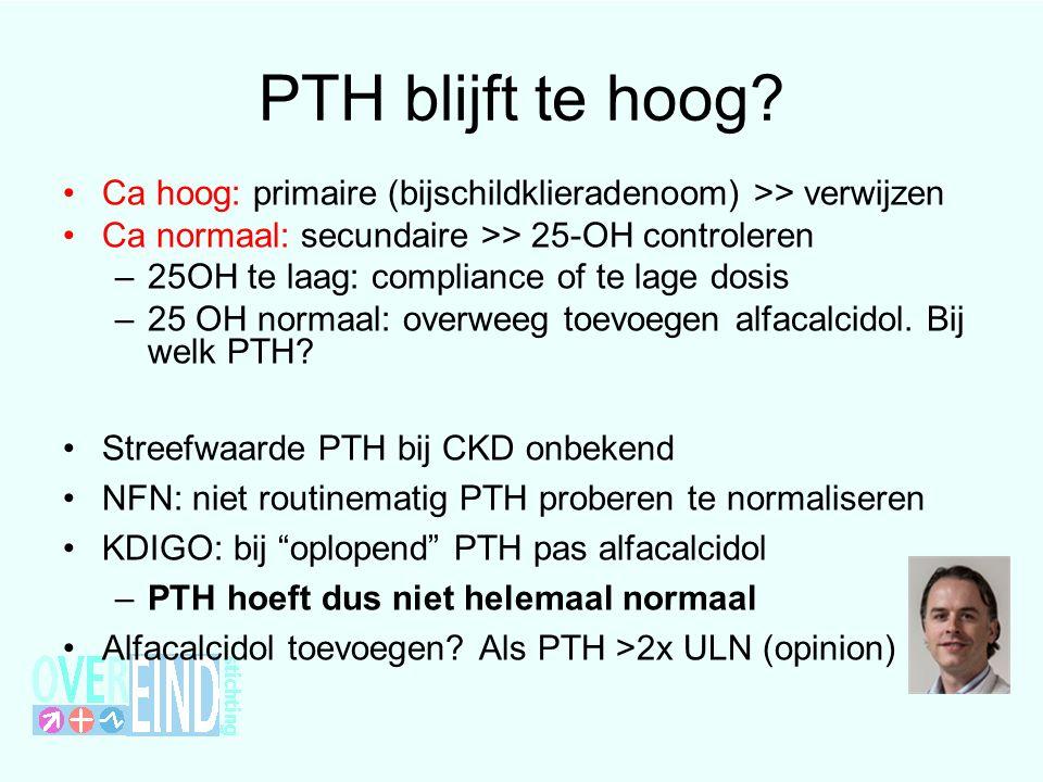 PTH blijft te hoog Ca hoog: primaire (bijschildklieradenoom) >> verwijzen. Ca normaal: secundaire >> 25-OH controleren.