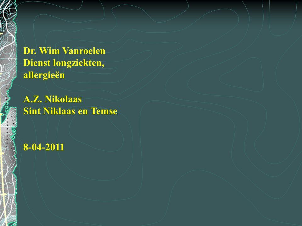 Dr. Wim Vanroelen Dienst longziekten, allergieën A.Z. Nikolaas Sint Niklaas en Temse 8-04-2011