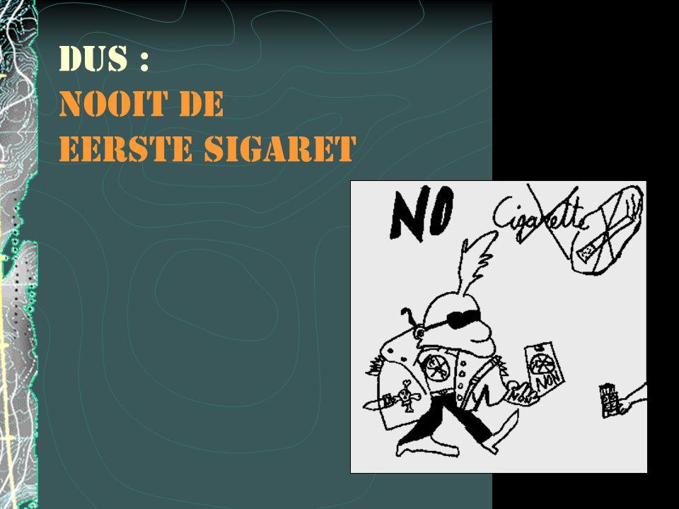 DUS : NOOIT DE EERSTE SIGARET