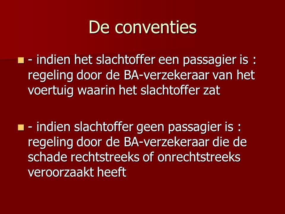 De conventies - indien het slachtoffer een passagier is : regeling door de BA-verzekeraar van het voertuig waarin het slachtoffer zat.