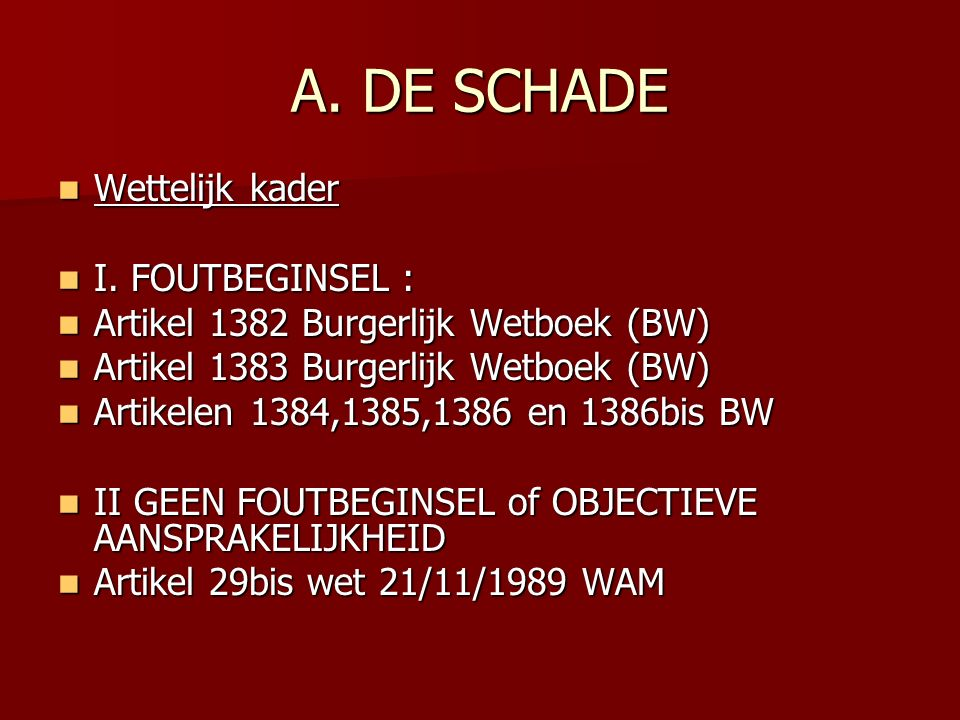 A. DE SCHADE Wettelijk kader I. FOUTBEGINSEL :