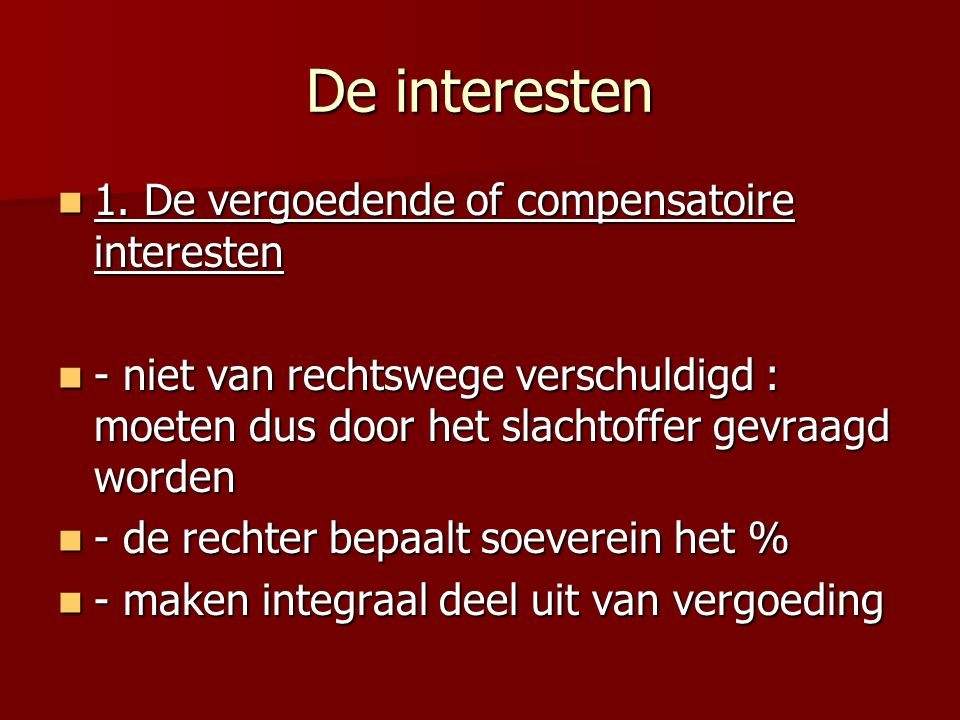 De interesten 1. De vergoedende of compensatoire interesten