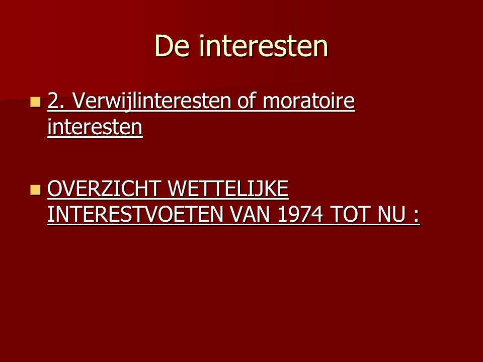 De interesten 2. Verwijlinteresten of moratoire interesten