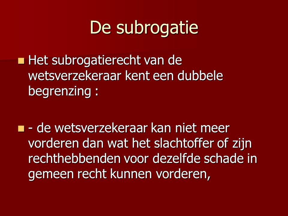De subrogatie Het subrogatierecht van de wetsverzekeraar kent een dubbele begrenzing :
