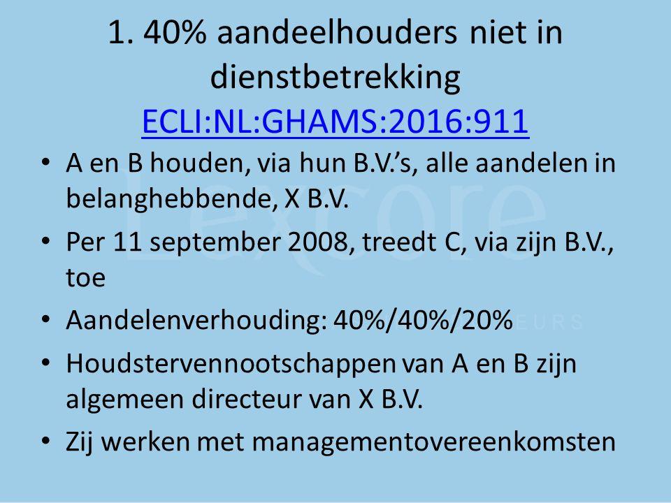 1. 40% aandeelhouders niet in dienstbetrekking ECLI:NL:GHAMS:2016:911