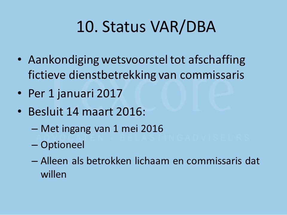 10. Status VAR/DBA Aankondiging wetsvoorstel tot afschaffing fictieve dienstbetrekking van commissaris.