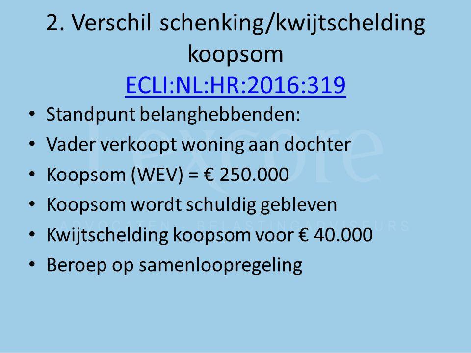 2. Verschil schenking/kwijtschelding koopsom ECLI:NL:HR:2016:319