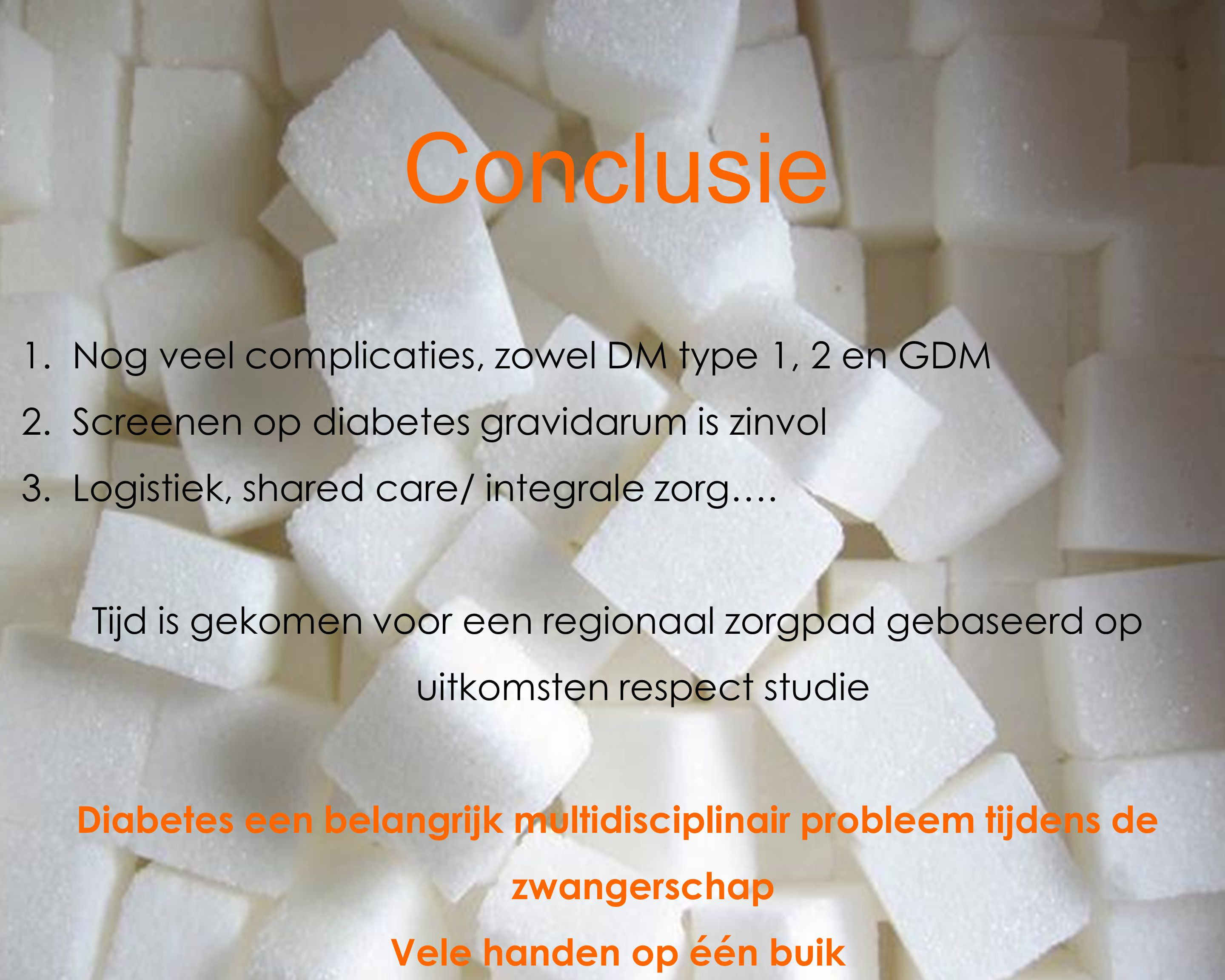 Conclusie Nog veel complicaties, zowel DM type 1, 2 en GDM