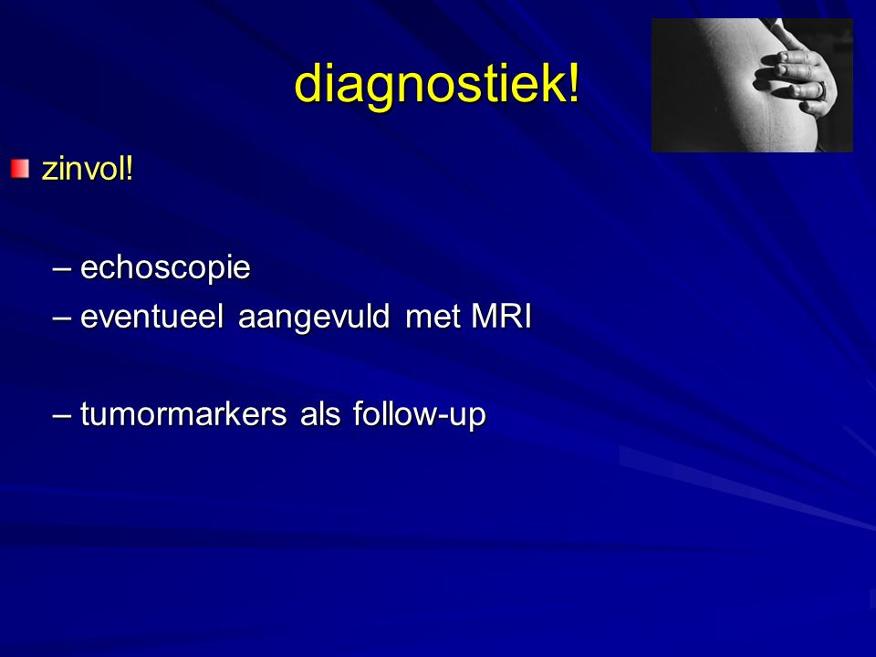 diagnostiek! zinvol! echoscopie eventueel aangevuld met MRI