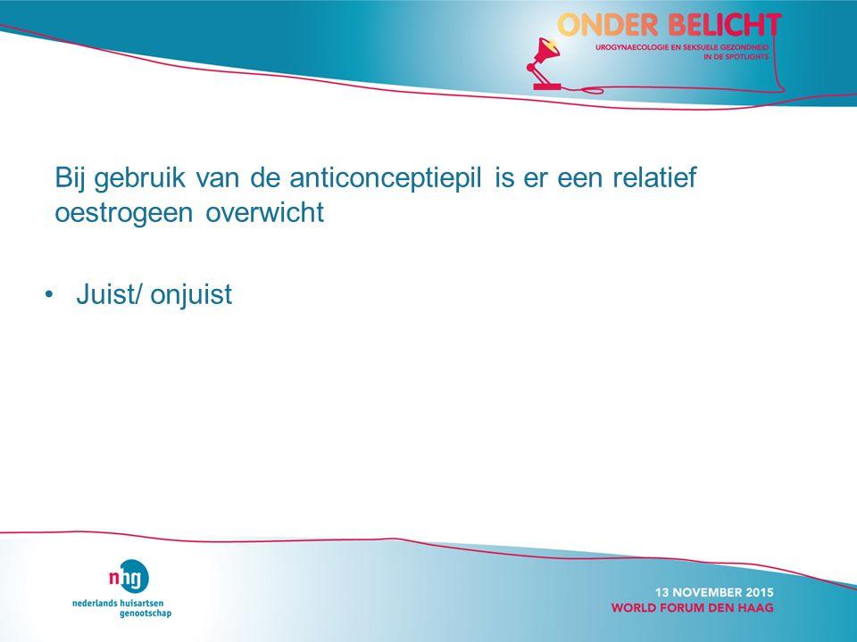 Bij gebruik van de anticonceptiepil is er een relatief oestrogeen overwicht