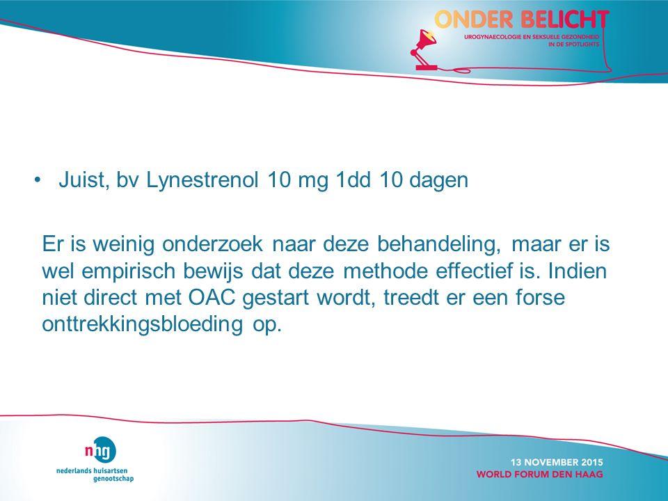 Juist, bv Lynestrenol 10 mg 1dd 10 dagen