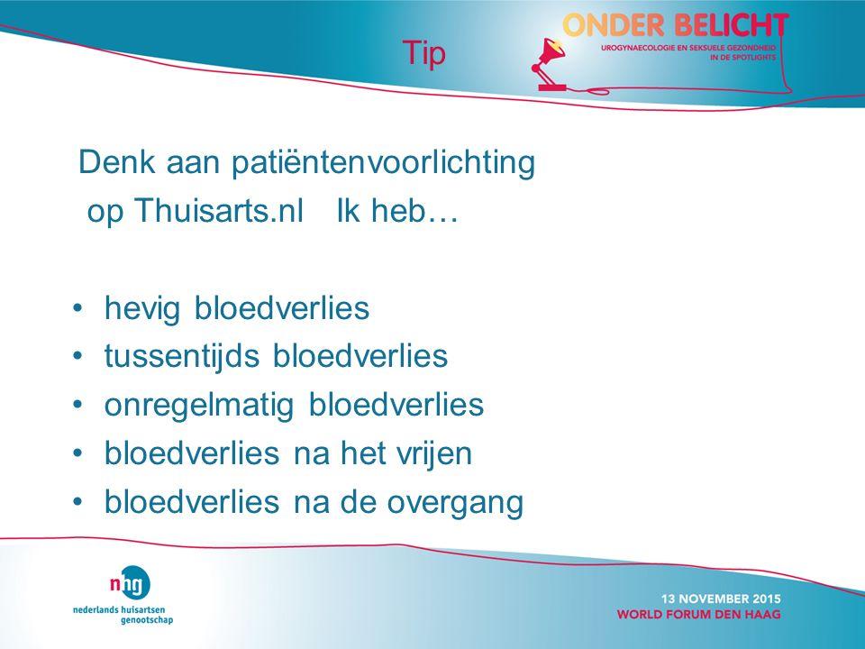 Tip Denk aan patiëntenvoorlichting. op Thuisarts.nl Ik heb… hevig bloedverlies. tussentijds bloedverlies.