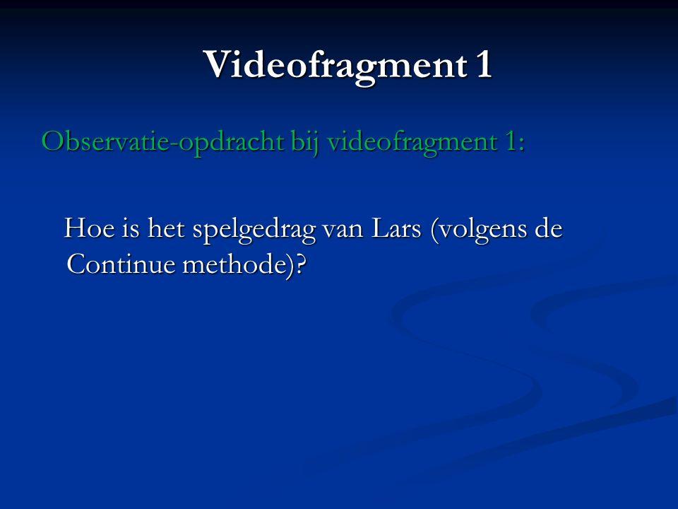 Videofragment 1 Observatie-opdracht bij videofragment 1: Hoe is het spelgedrag van Lars (volgens de Continue methode).