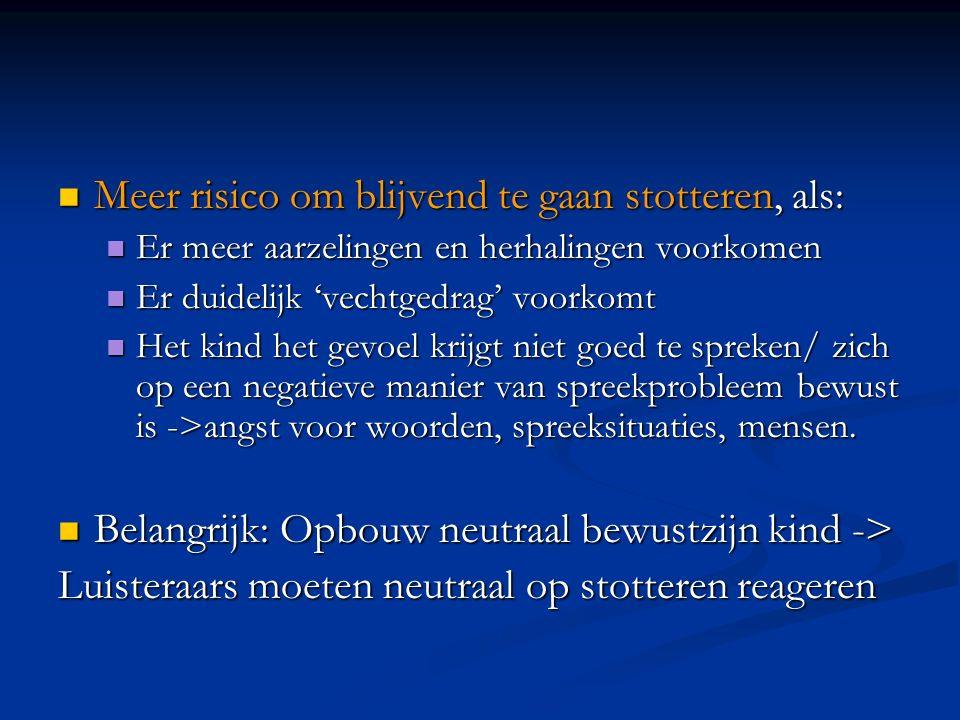 Meer risico om blijvend te gaan stotteren, als: