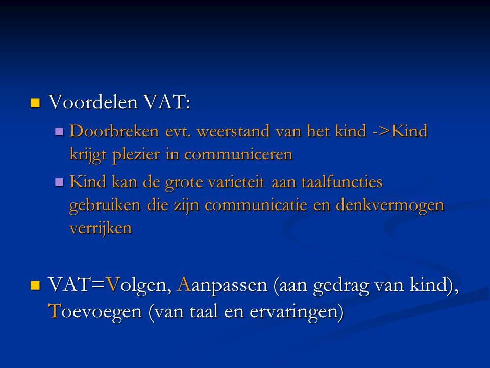 Voordelen VAT: Doorbreken evt. weerstand van het kind ->Kind krijgt plezier in communiceren.