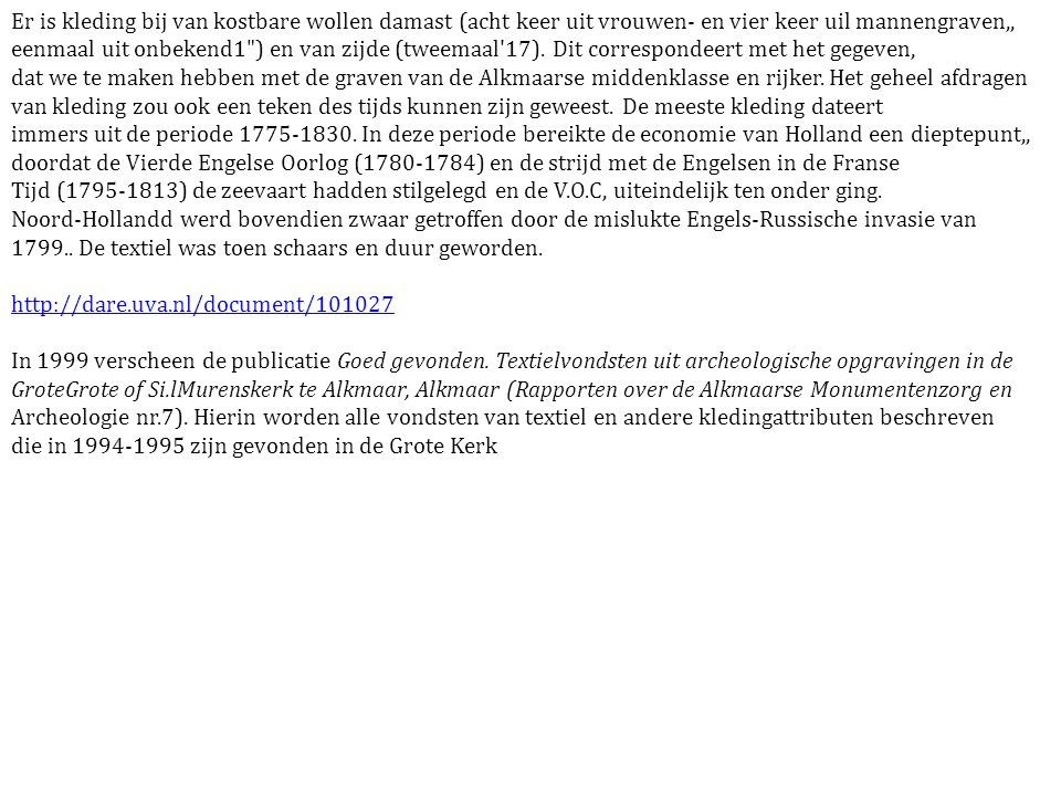 Er is kleding bij van kostbare wollen damast (acht keer uit vrouwen- en vier keer uil mannengraven,,