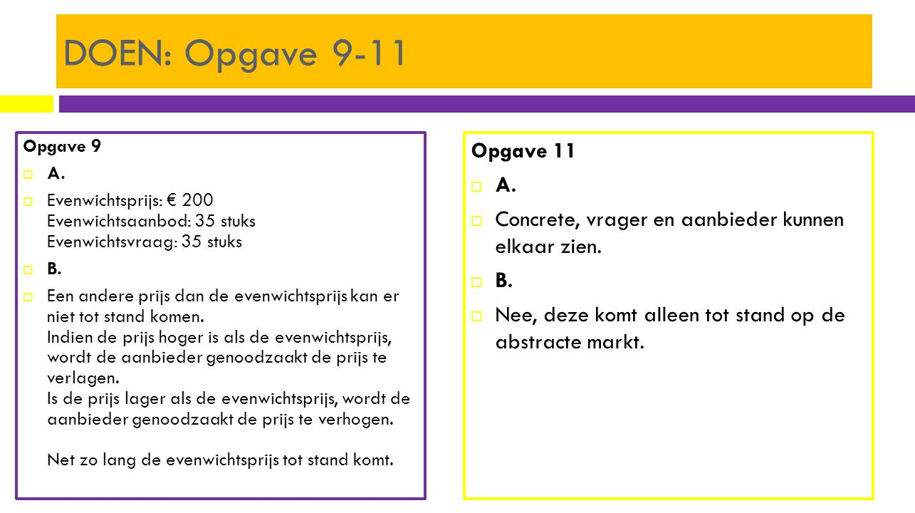 DOEN: Opgave 9-11 Opgave 9. A. Evenwichtsprijs: € 200 Evenwichtsaanbod: 35 stuks Evenwichtsvraag: 35 stuks.
