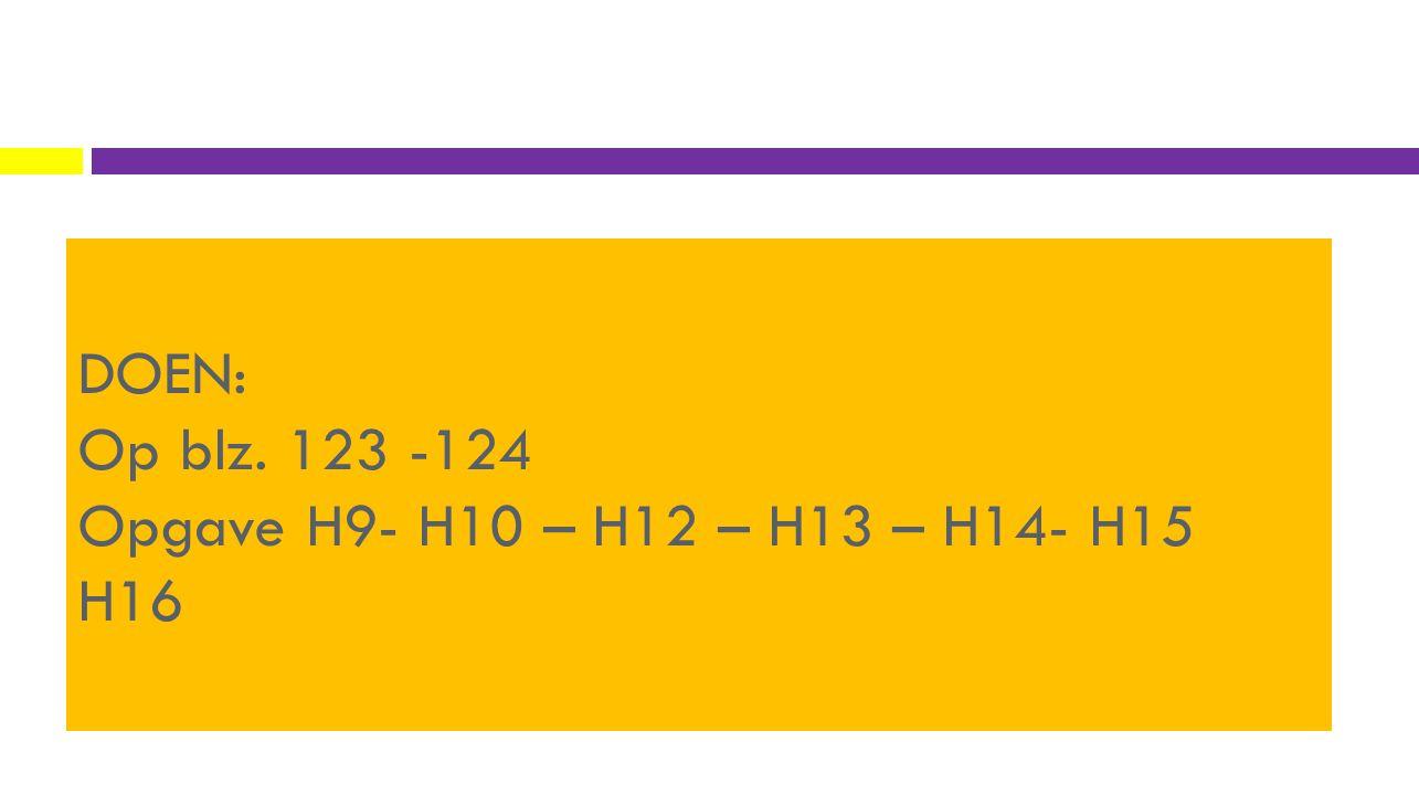 DOEN: Op blz. 123 -124 Opgave H9- H10 – H12 – H13 – H14- H15 H16