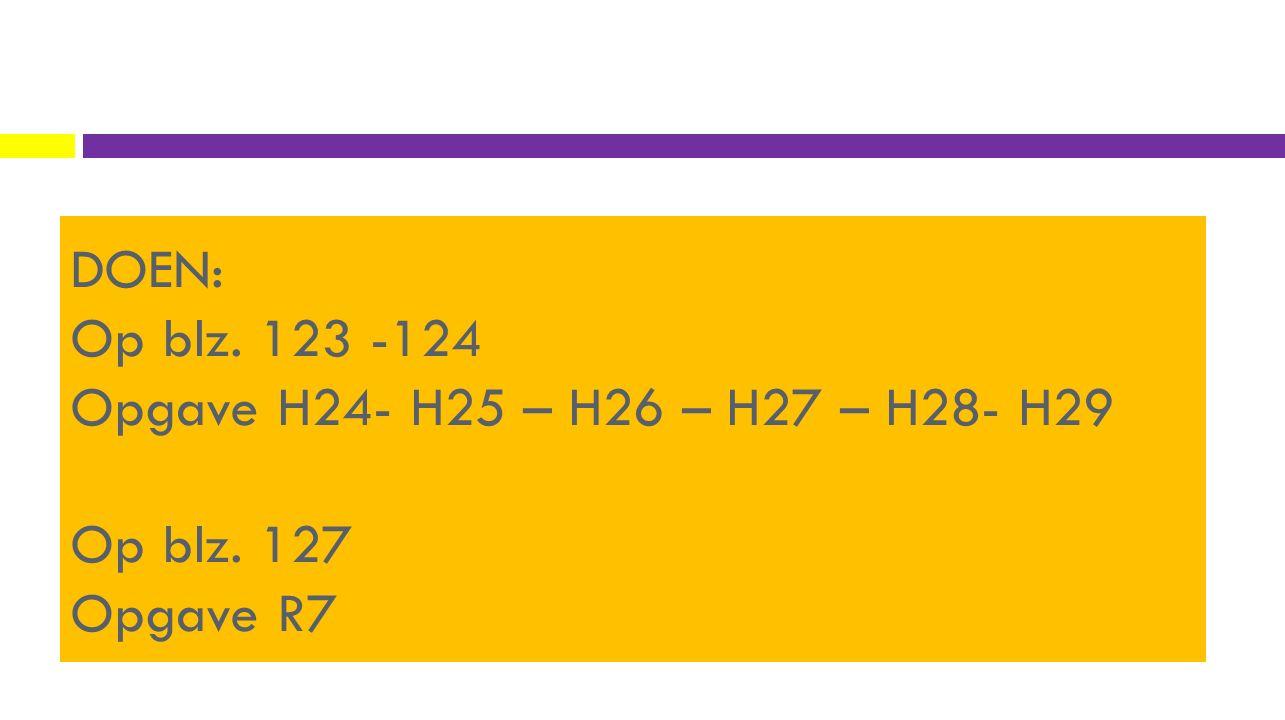 DOEN: Op blz. 123 -124 Opgave H24- H25 – H26 – H27 – H28- H29