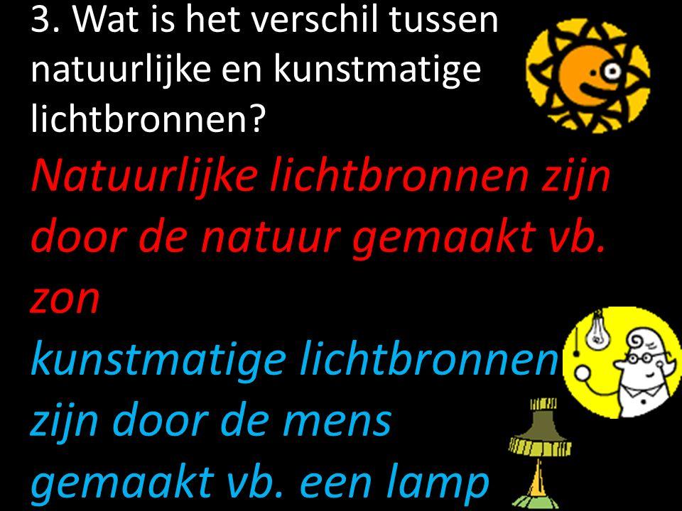3. Wat is het verschil tussen natuurlijke en kunstmatige lichtbronnen