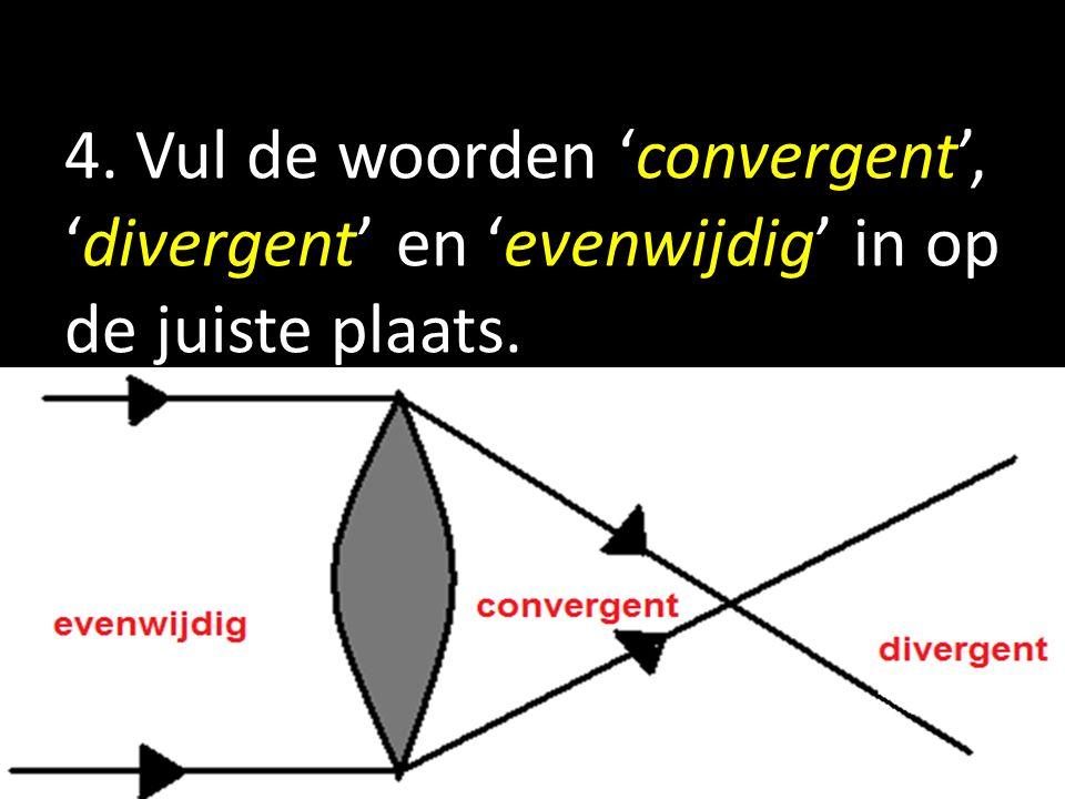 4. Vul de woorden 'convergent', 'divergent' en 'evenwijdig' in op de juiste plaats.
