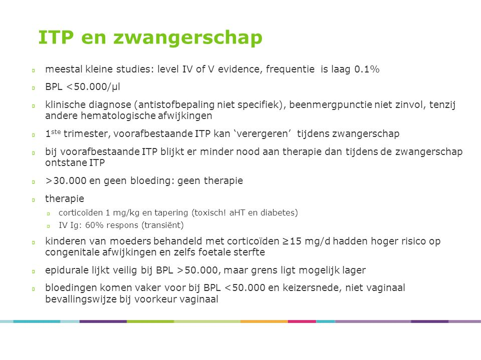 ITP en zwangerschap meestal kleine studies: level IV of V evidence, frequentie is laag 0.1% BPL <50.000/µl.