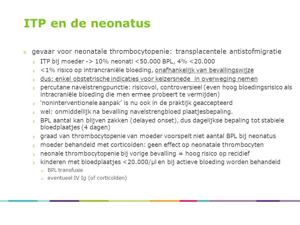 ITP en de neonatus gevaar voor neonatale thrombocytopenie: transplacentele antistofmigratie. ITP bij moeder -> 10% neonati <50.000 BPL, 4% <20.000.