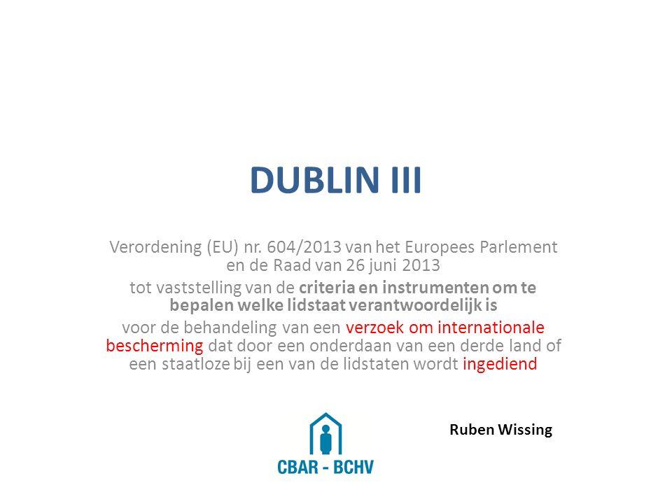 DUBLIN III Verordening (EU) nr. 604/2013 van het Europees Parlement en de Raad van 26 juni 2013.