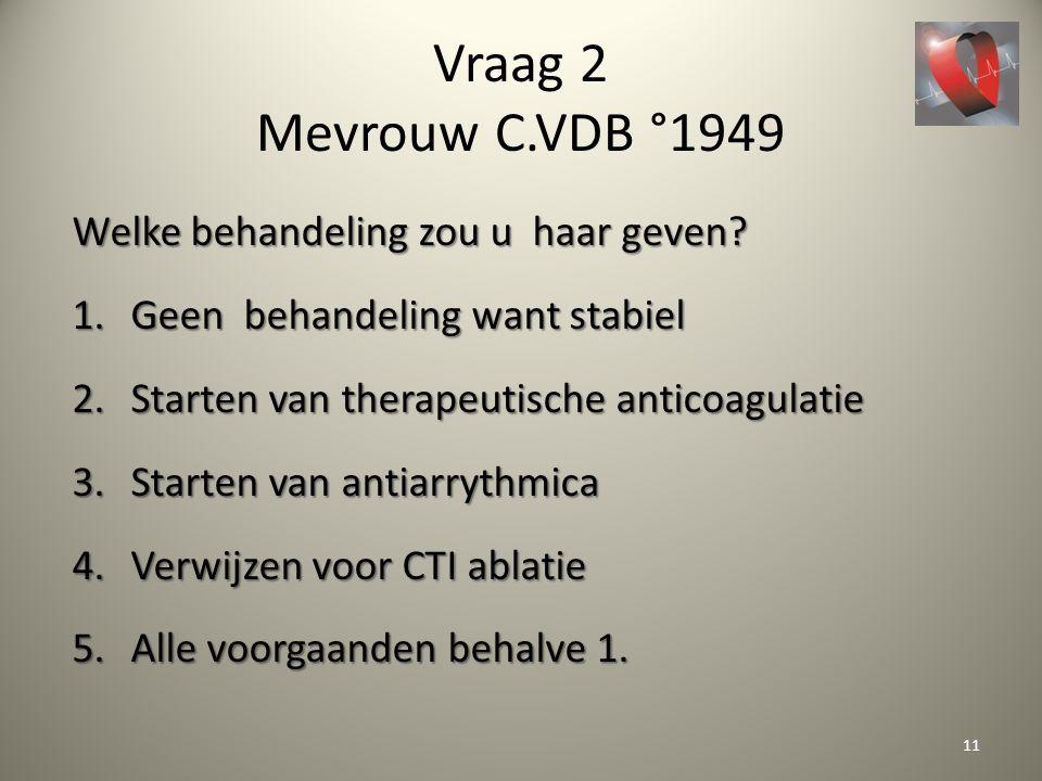 Vraag 2 Mevrouw C.VDB °1949 Welke behandeling zou u haar geven