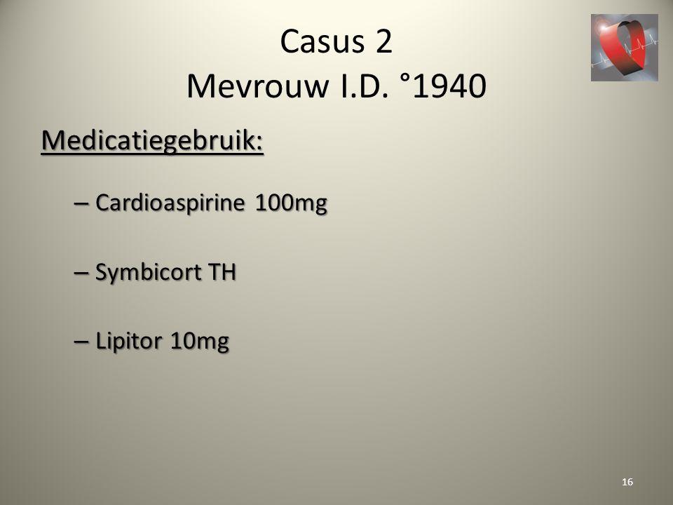 Casus 2 Mevrouw I.D. °1940 Medicatiegebruik: Cardioaspirine 100mg