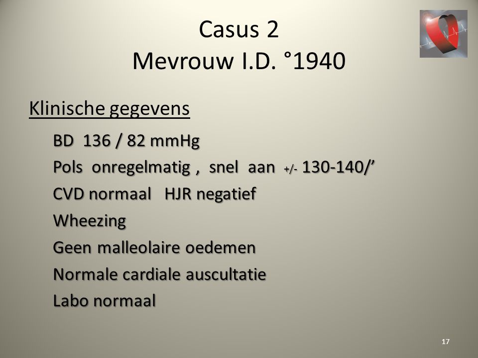 Casus 2 Mevrouw I.D. °1940 Klinische gegevens BD 136 / 82 mmHg