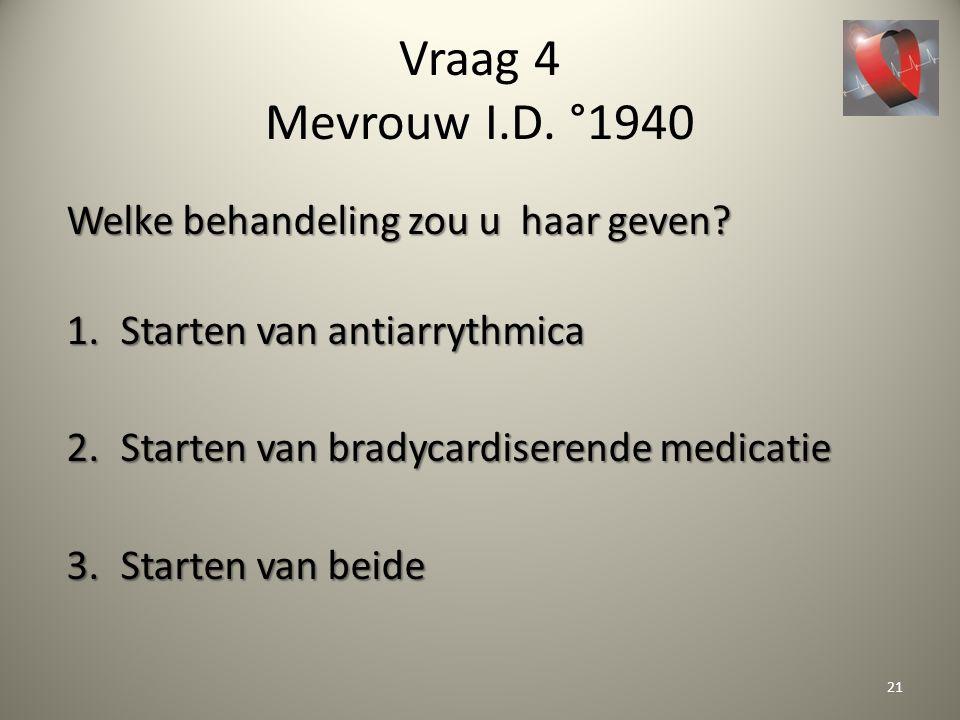 Vraag 4 Mevrouw I.D. °1940 Welke behandeling zou u haar geven