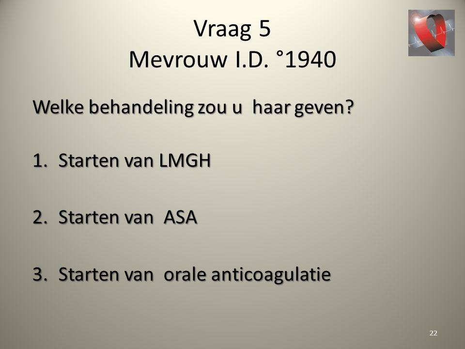 Vraag 5 Mevrouw I.D. °1940 Welke behandeling zou u haar geven