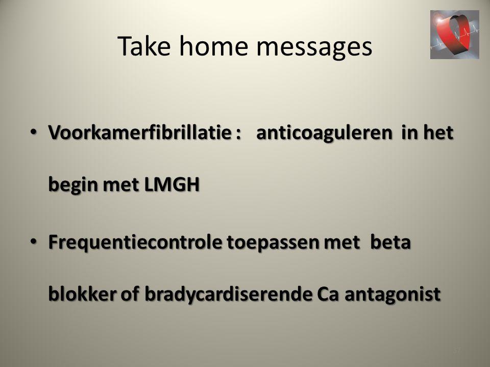 Take home messages Voorkamerfibrillatie : anticoaguleren in het begin met LMGH.
