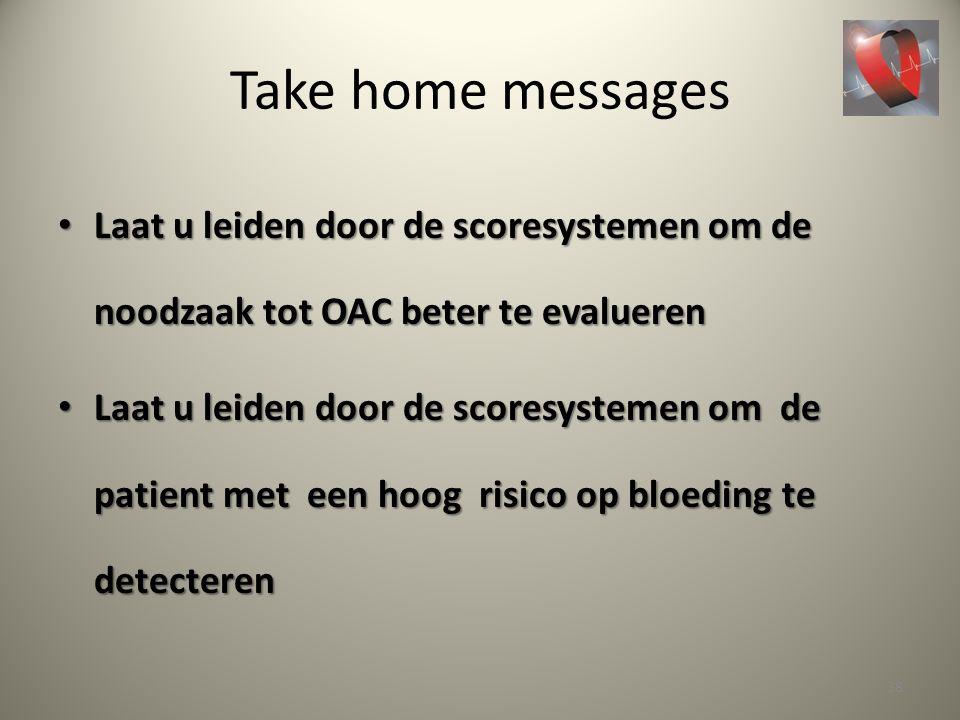 Take home messages Laat u leiden door de scoresystemen om de noodzaak tot OAC beter te evalueren.