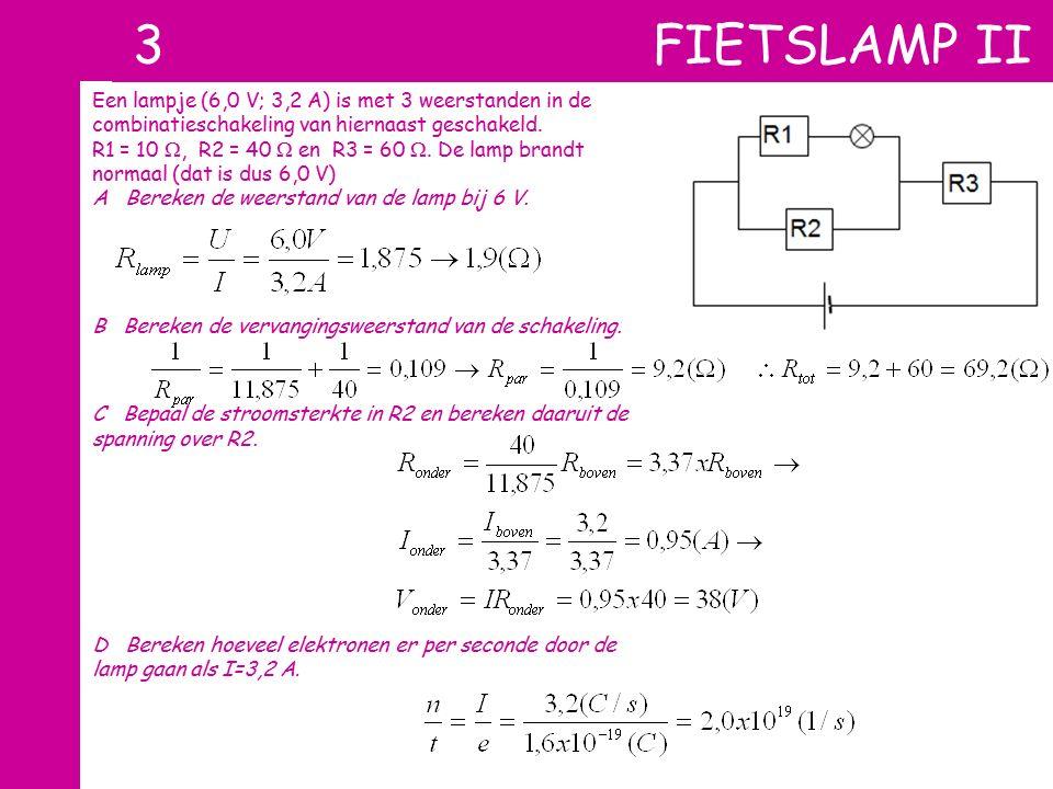 3 FIETSLAMP II Een lampje (6,0 V; 3,2 A) is met 3 weerstanden in de combinatieschakeling van hiernaast geschakeld.
