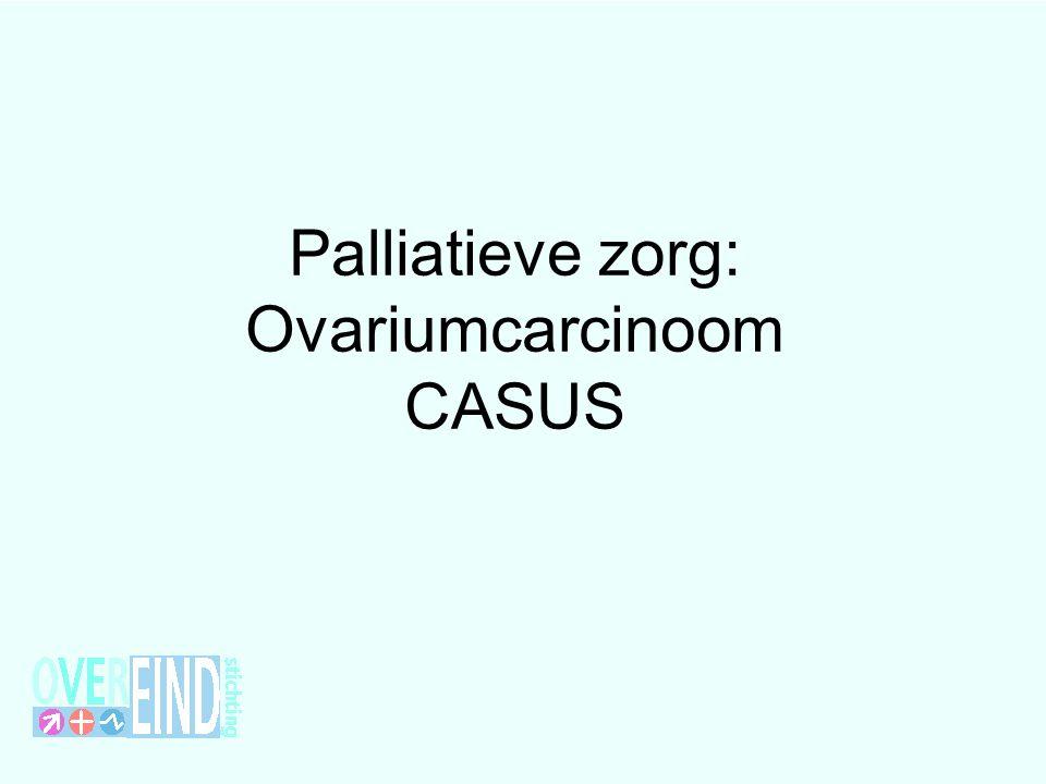 Palliatieve zorg: Ovariumcarcinoom CASUS