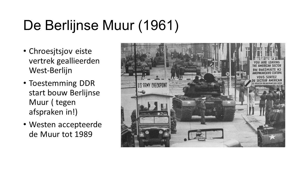 De Berlijnse Muur (1961) Chroesjtsjov eiste vertrek geallieerden West-Berlijn. Toestemming DDR start bouw Berlijnse Muur ( tegen afspraken in!)